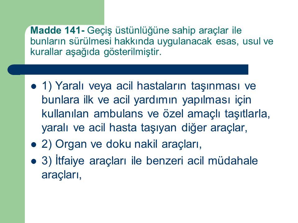 Madde 141- Geçiş üstünlüğüne sahip araçlar ile bunların sürülmesi hakkında uygulanacak esas, usul ve kurallar aşağıda gösterilmiştir.