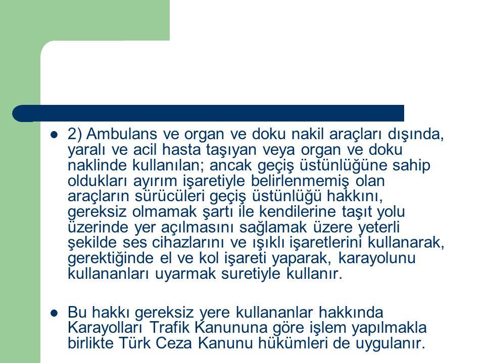 2) Ambulans ve organ ve doku nakil araçları dışında, yaralı ve acil hasta taşıyan veya organ ve doku naklinde kullanılan; ancak geçiş üstünlüğüne sahi