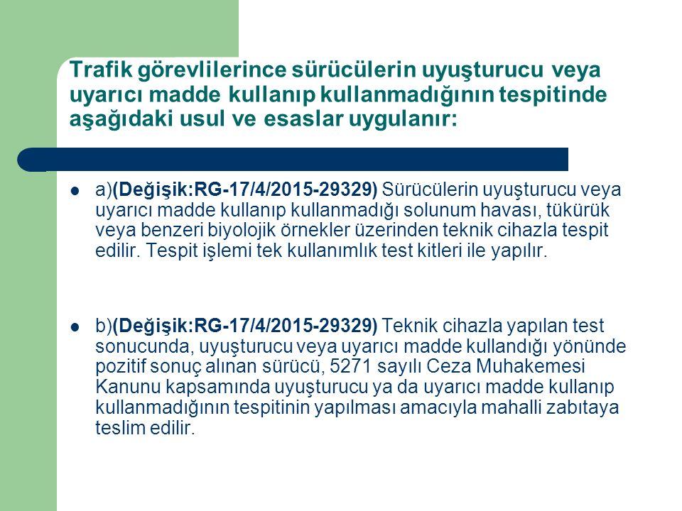 Trafik görevlilerince sürücülerin uyuşturucu veya uyarıcı madde kullanıp kullanmadığının tespitinde aşağıdaki usul ve esaslar uygulanır: a)(Değişik:RG