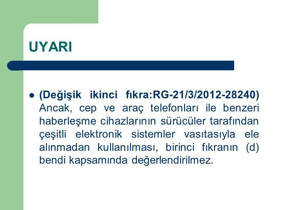 UYARI (Değişik ikinci fıkra:RG-21/3/2012-28240) Ancak, cep ve araç telefonları ile benzeri haberleşme cihazlarının sürücüler tarafından çeşitli elektr