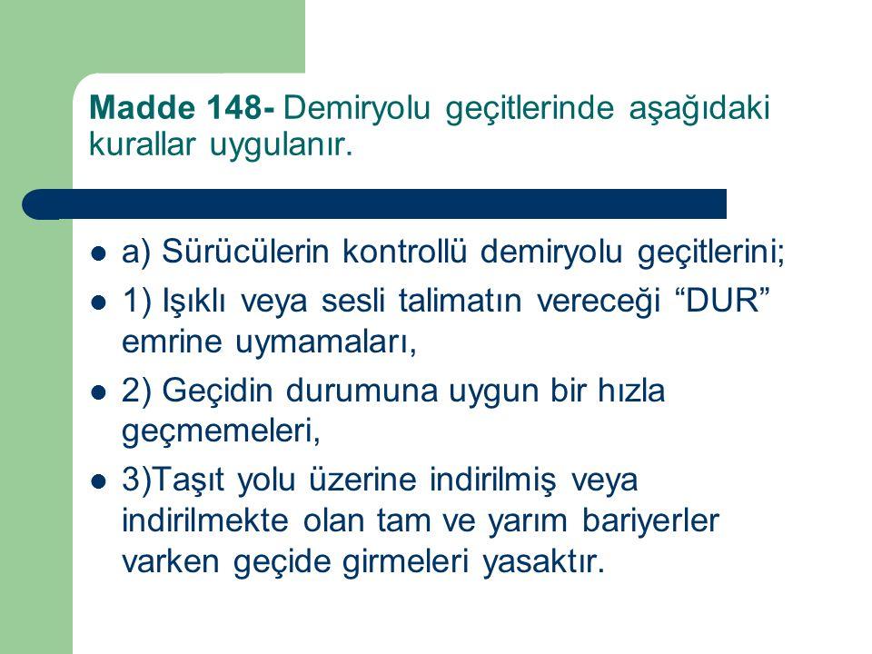 Madde 148- Demiryolu geçitlerinde aşağıdaki kurallar uygulanır.