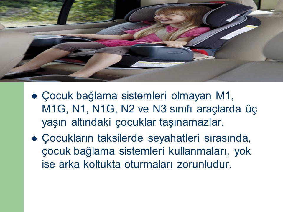 Çocuk bağlama sistemleri olmayan M1, M1G, N1, N1G, N2 ve N3 sınıfı araçlarda üç yaşın altındaki çocuklar taşınamazlar. Çocukların taksilerde seyahatle