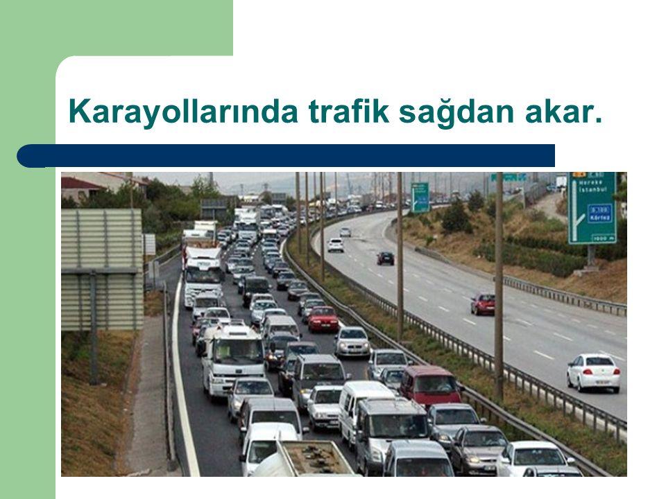 Karayollarında trafik sağdan akar.