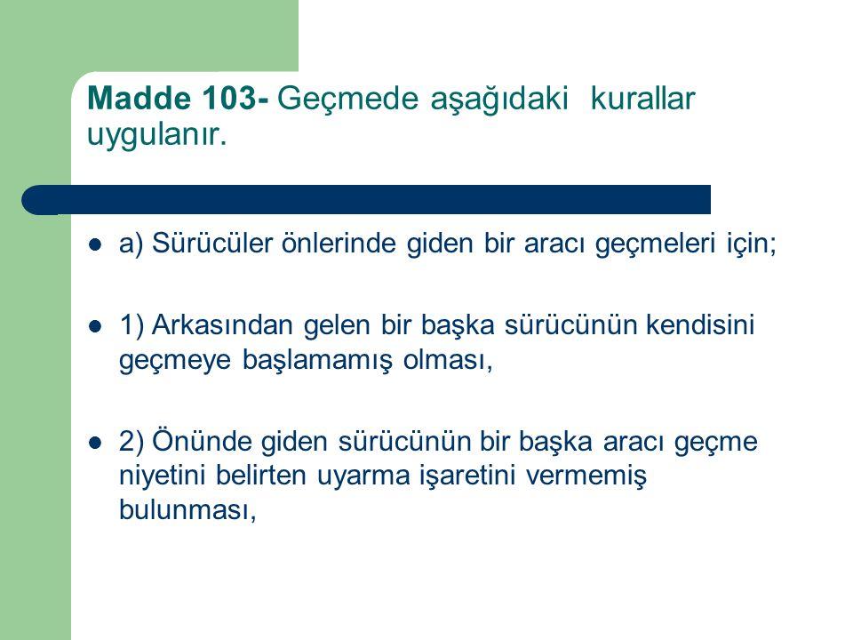 Madde 103- Geçmede aşağıdaki kurallar uygulanır.