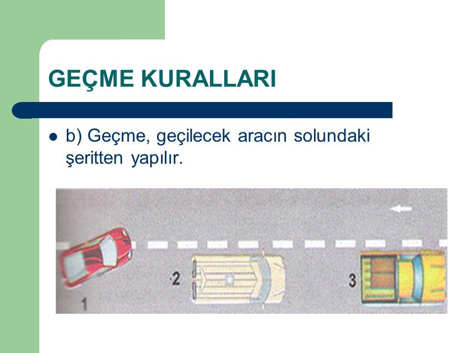 GEÇME KURALLARI b) Geçme, geçilecek aracın solundaki şeritten yapılır.