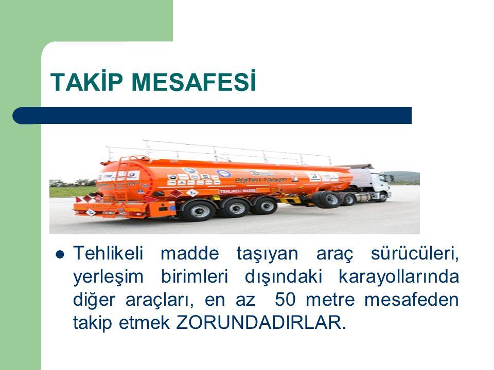 TAKİP MESAFESİ Tehlikeli madde taşıyan araç sürücüleri, yerleşim birimleri dışındaki karayollarında diğer araçları, en az 50 metre mesafeden takip etmek ZORUNDADIRLAR.