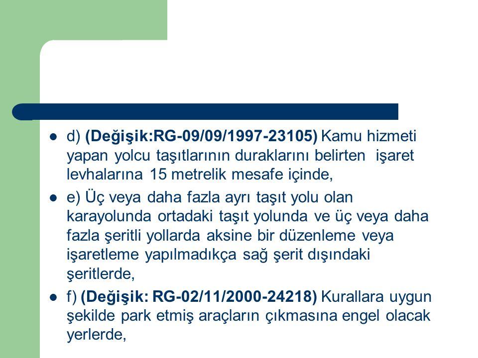 d) (Değişik:RG-09/09/1997-23105) Kamu hizmeti yapan yolcu taşıtlarının duraklarını belirten işaret levhalarına 15 metrelik mesafe içinde, e) Üç veya d