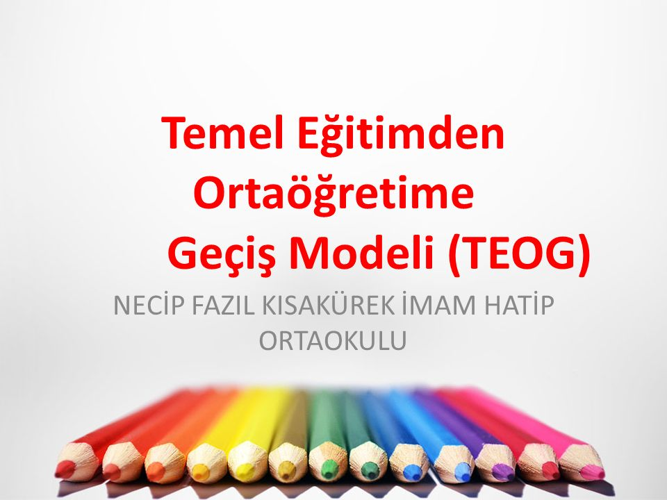 Temel Eğitimden Ortaöğretime Geçiş Modeli (TEOG) NECİP FAZIL KISAKÜREK İMAM HATİP ORTAOKULU
