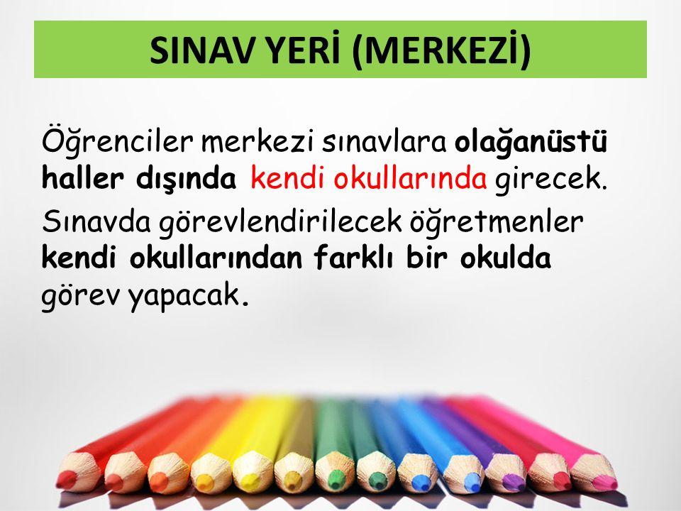 SINAV YERİ (MERKEZİ) Öğrenciler merkezi sınavlara olağanüstü haller dışında kendi okullarında girecek.