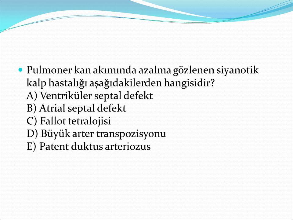 Pulmoner kan akımında azalma gözlenen siyanotik kalp hastalığı aşağıdakilerden hangisidir? A) Ventriküler septal defekt B) Atrial septal defekt C) Fal