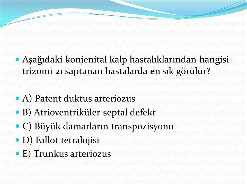 Aşağıdaki konjenital kalp hastalıklarından hangisi trizomi 21 saptanan hastalarda en sık görülür? A) Patent duktus arteriozus B) Atrioventriküler sept