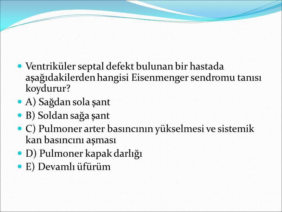 Ventriküler septal defekt bulunan bir hastada aşağıdakilerden hangisi Eisenmenger sendromu tanısı koydurur? A) Sağdan sola şant B) Soldan sağa şant C)