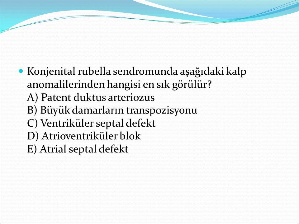 Konjenital rubella sendromunda aşağıdaki kalp anomalilerinden hangisi en sık görülür? A) Patent duktus arteriozus B) Büyük damarların transpozisyonu C
