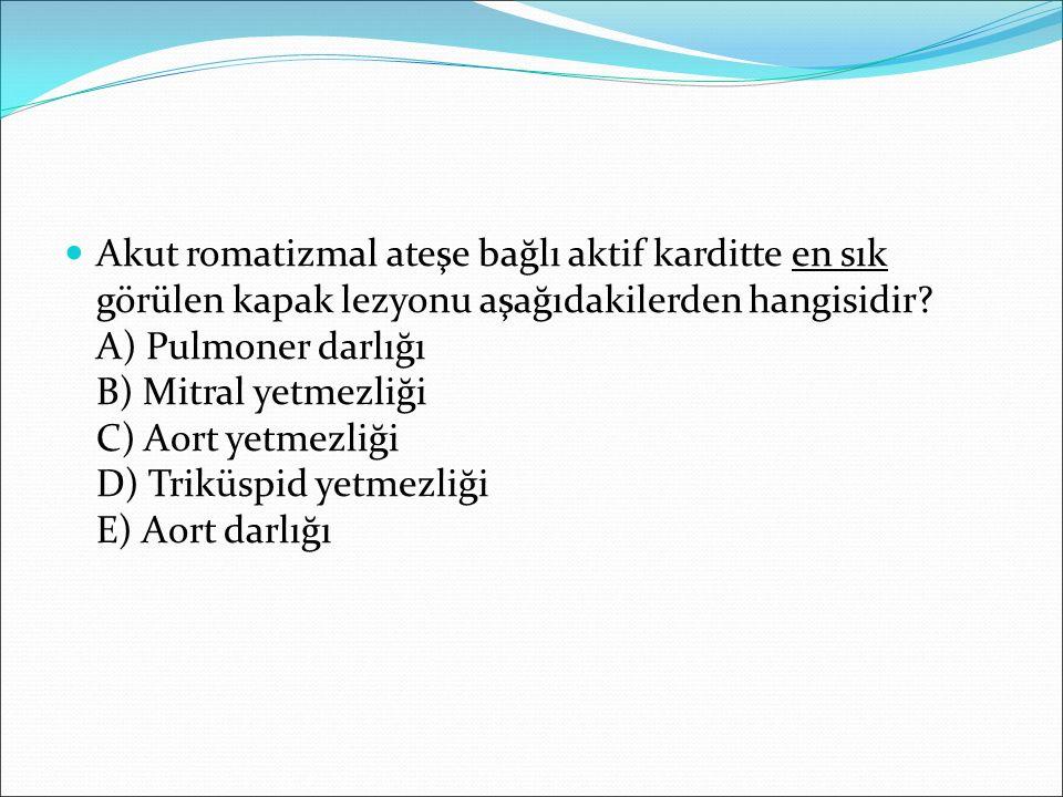 Akut romatizmal ateşe bağlı aktif karditte en sık görülen kapak lezyonu aşağıdakilerden hangisidir? A) Pulmoner darlığı B) Mitral yetmezliği C) Aort y