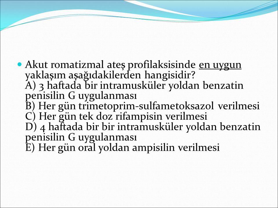 Akut romatizmal ateş profilaksisinde en uygun yaklaşım aşağıdakilerden hangisidir? A) 3 haftada bir intramusküler yoldan benzatin penisilin G uygulanm