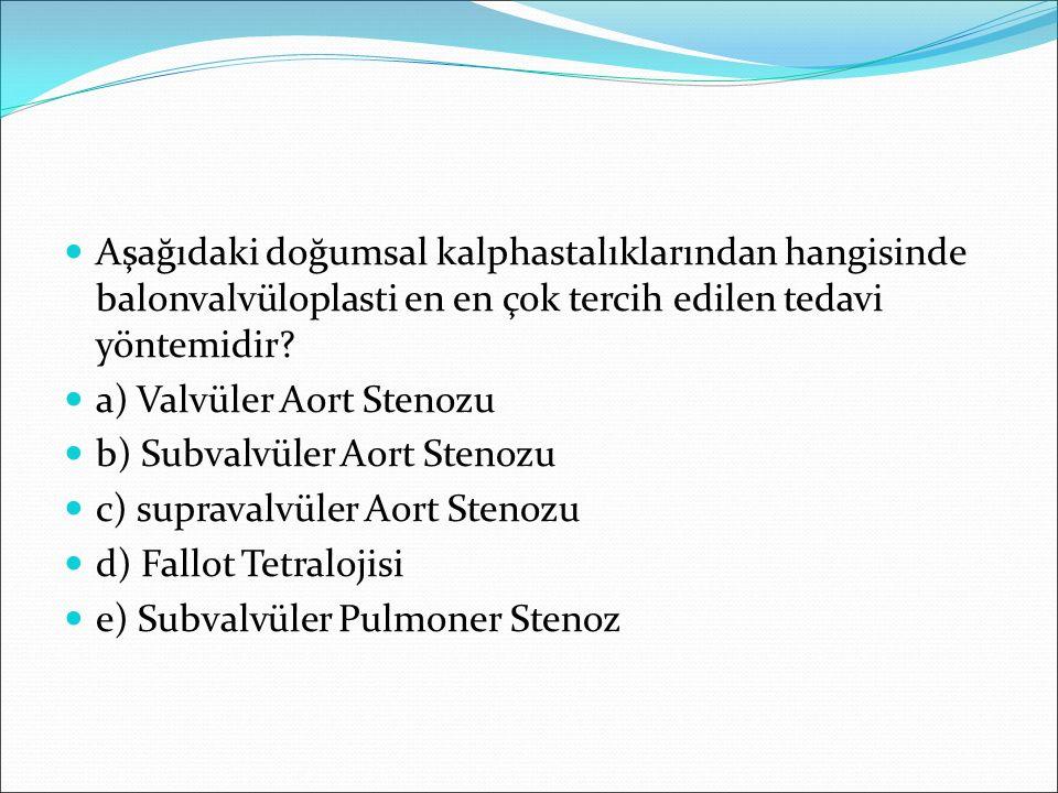 Aşağıdaki doğumsal kalphastalıklarından hangisinde balonvalvüloplasti en en çok tercih edilen tedavi yöntemidir? a) Valvüler Aort Stenozu b) Subvalvül