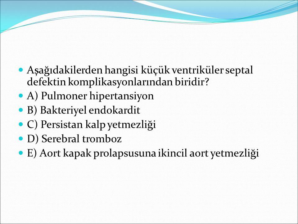 Aşağıdakilerden hangisi küçük ventriküler septal defektin komplikasyonlarından biridir? A) Pulmoner hipertansiyon B) Bakteriyel endokardit C) Persista