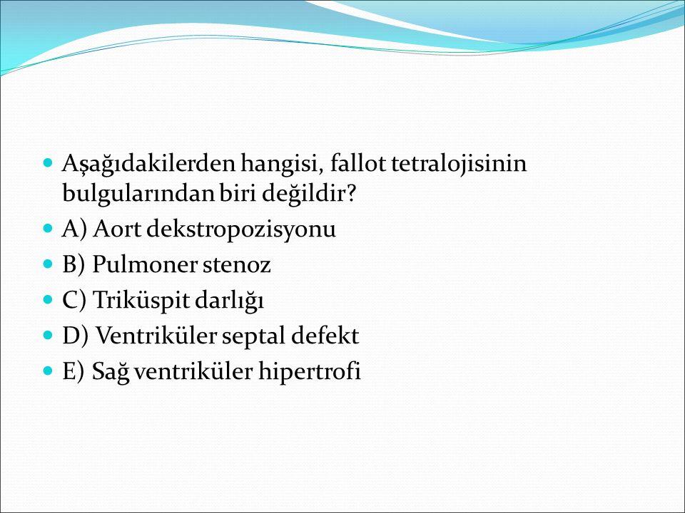 Aşağıdakilerden hangisi, fallot tetralojisinin bulgularından biri değildir? A) Aort dekstropozisyonu B) Pulmoner stenoz C) Triküspit darlığı D) Ventri
