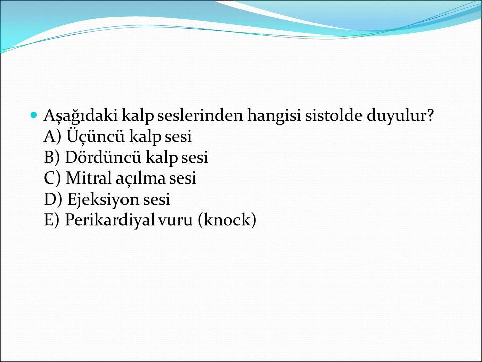 Aşağıdaki kalp seslerinden hangisi sistolde duyulur? A) Üçüncü kalp sesi B) Dördüncü kalp sesi C) Mitral açılma sesi D) Ejeksiyon sesi E) Perikardiyal