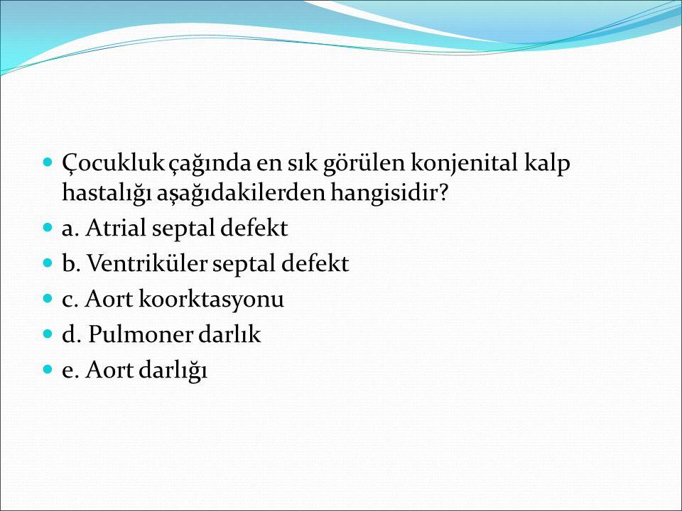 Çocukluk çağında en sık görülen konjenital kalp hastalığı aşağıdakilerden hangisidir? a. Atrial septal defekt b. Ventriküler septal defekt c. Aort koo