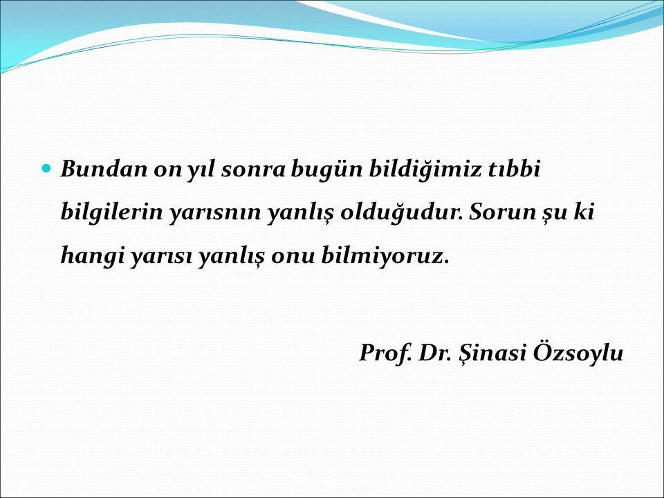 Bundan on yıl sonra bugün bildiğimiz tıbbi bilgilerin yarısnın yanlış olduğudur. Sorun şu ki hangi yarısı yanlış onu bilmiyoruz. Prof. Dr. Şinasi Özso