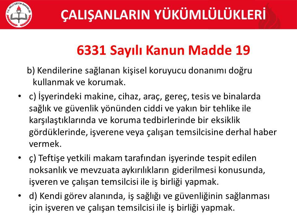 ÇALIŞANLARIN YÜKÜMLÜLÜKLERİ 6331 Sayılı Kanun Madde 19 b) Kendilerine sağlanan kişisel koruyucu donanımı doğru kullanmak ve korumak. c) İşyerindeki ma