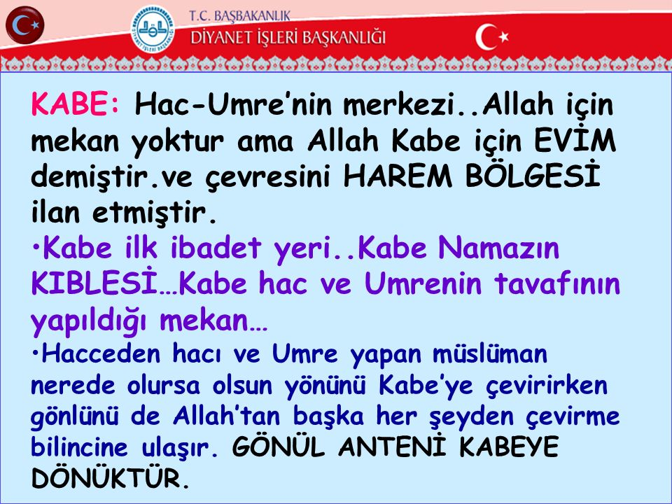 KABE: Hac-Umre'nin merkezi..Allah için mekan yoktur ama Allah Kabe için EVİM demiştir.ve çevresini HAREM BÖLGESİ ilan etmiştir.