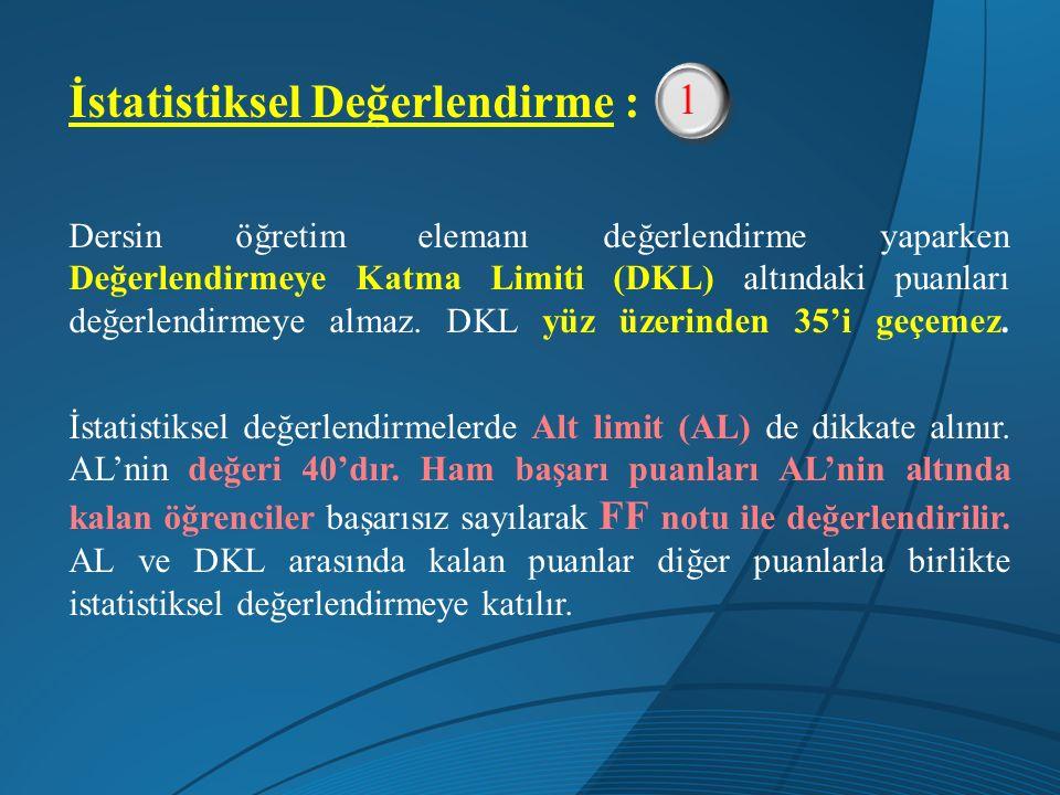 İstatistiksel Değerlendirme İstatistiksel değerlendirme; değerlendirmeye katılan (notu DKL'nin üzerinde kalan) öğrenci sayısına bağlı olarak oluşturulan program üzerinden yapılır.