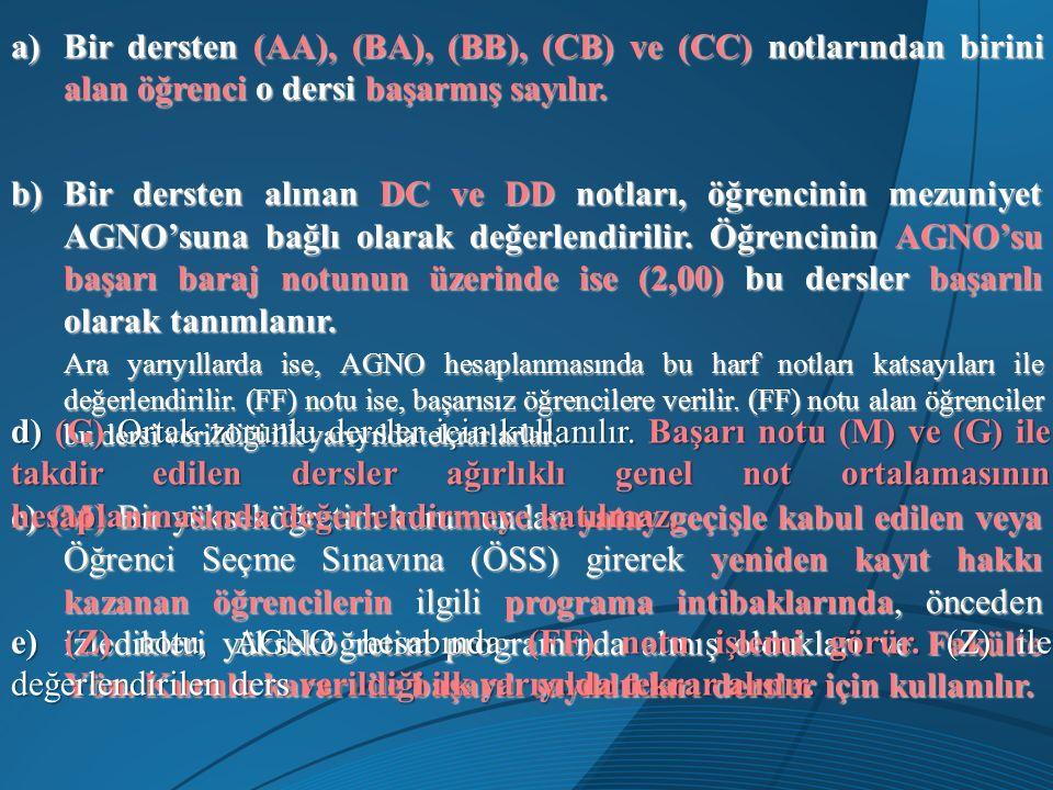 a)Bir dersten (AA), (BA), (BB), (CB) ve (CC) notlarından birini alan öğrenci o dersi başarmış sayılır. b)Bir dersten alınan DC ve DD notları, öğrencin
