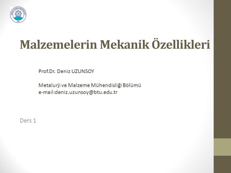 Malzemelerin Mekanik Özellikleri Ders 1 Prof.Dr. Deniz UZUNSOY Metalurji ve Malzeme Mühendisliği Bölümü e-mail:deniz.uzunsoy@btu.edu.tr