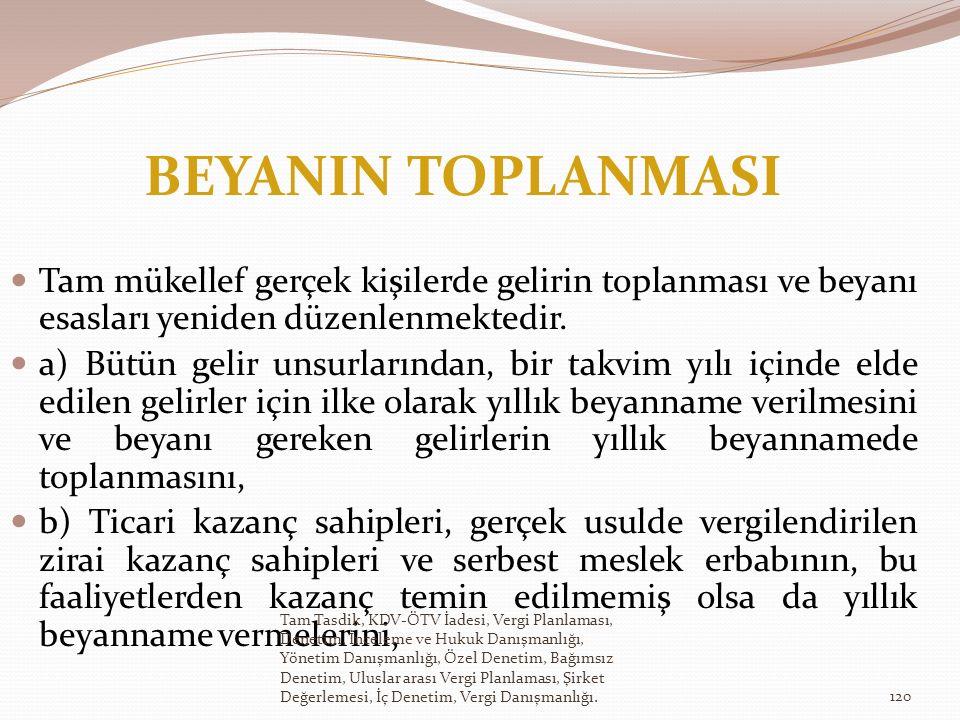 BEYANIN TOPLANMASI Tam mükellef gerçek kişilerde gelirin toplanması ve beyanı esasları yeniden düzenlenmektedir.