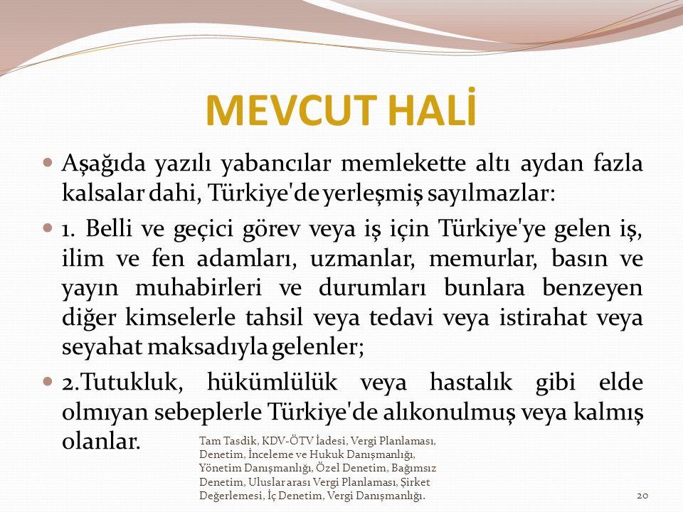 MEVCUT HALİ Aşağıda yazılı yabancılar memlekette altı aydan fazla kalsalar dahi, Türkiye de yerleşmiş sayılmazlar: 1.