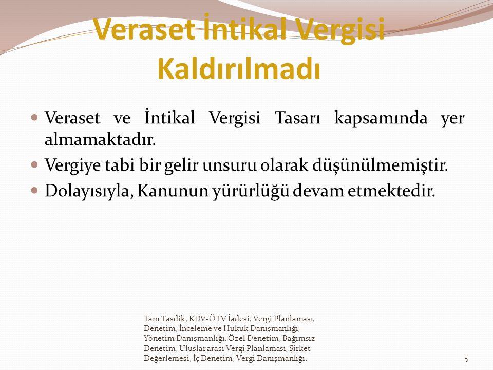 Veraset İntikal Vergisi Kaldırılmadı Veraset ve İntikal Vergisi Tasarı kapsamında yer almamaktadır.