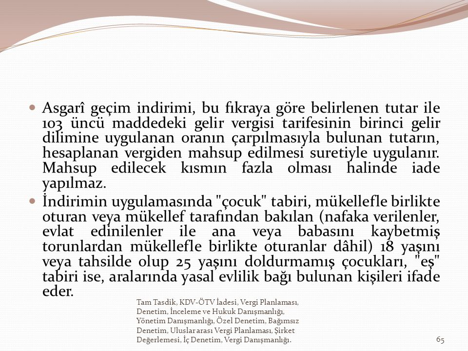 Asgarî geçim indirimi, bu fıkraya göre belirlenen tutar ile 103 üncü maddedeki gelir vergisi tarifesinin birinci gelir dilimine uygulanan oranın çarpılmasıyla bulunan tutarın, hesaplanan vergiden mahsup edilmesi suretiyle uygulanır.