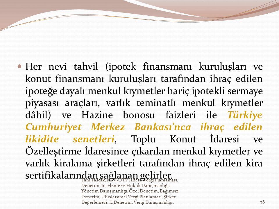 Her nevi tahvil (ipotek finansmanı kuruluşları ve konut finansmanı kuruluşları tarafından ihraç edilen ipoteğe dayalı menkul kıymetler hariç ipotekli sermaye piyasası araçları, varlık teminatlı menkul kıymetler dâhil) ve Hazine bonosu faizleri ile Türkiye Cumhuriyet Merkez Bankası'nca ihraç edilen likidite senetleri, Toplu Konut İdaresi ve Özelleştirme İdaresince çıkarılan menkul kıymetler ve varlık kiralama şirketleri tarafından ihraç edilen kira sertifikalarından sağlanan gelirler.
