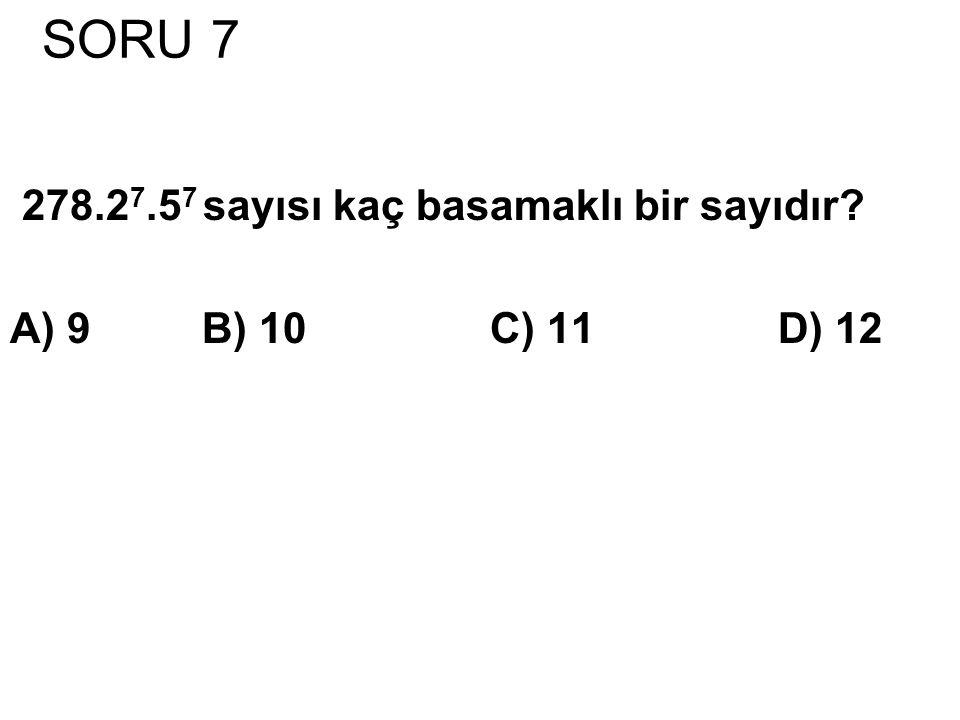 SORU 7 278.2 7.5 7 sayısı kaç basamaklı bir sayıdır? A) 9B) 10C) 11D) 12