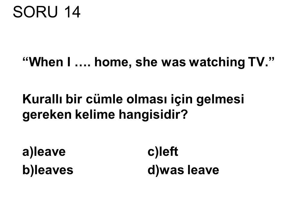 SORU 14 When I ….
