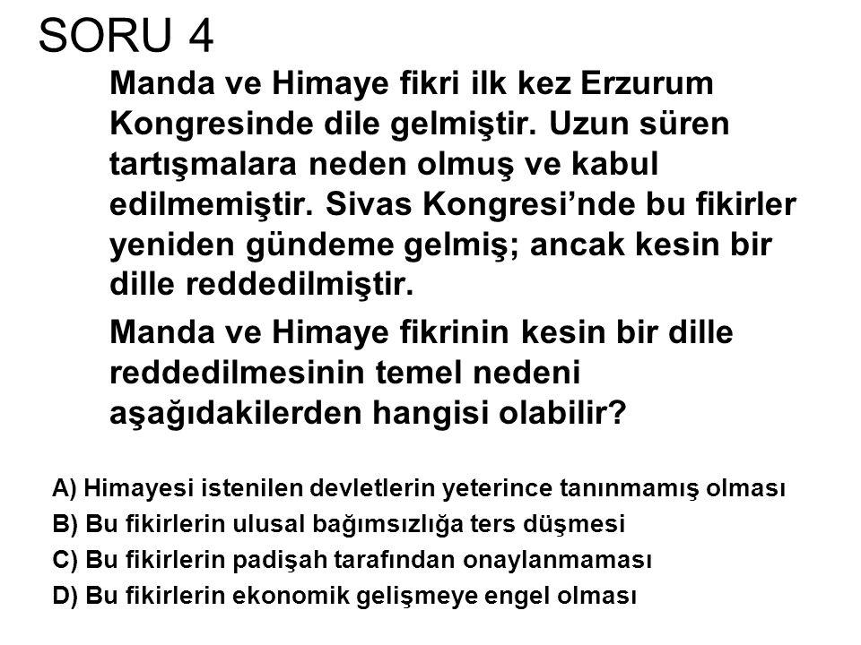 SORU 4 Manda ve Himaye fikri ilk kez Erzurum Kongresinde dile gelmiştir.