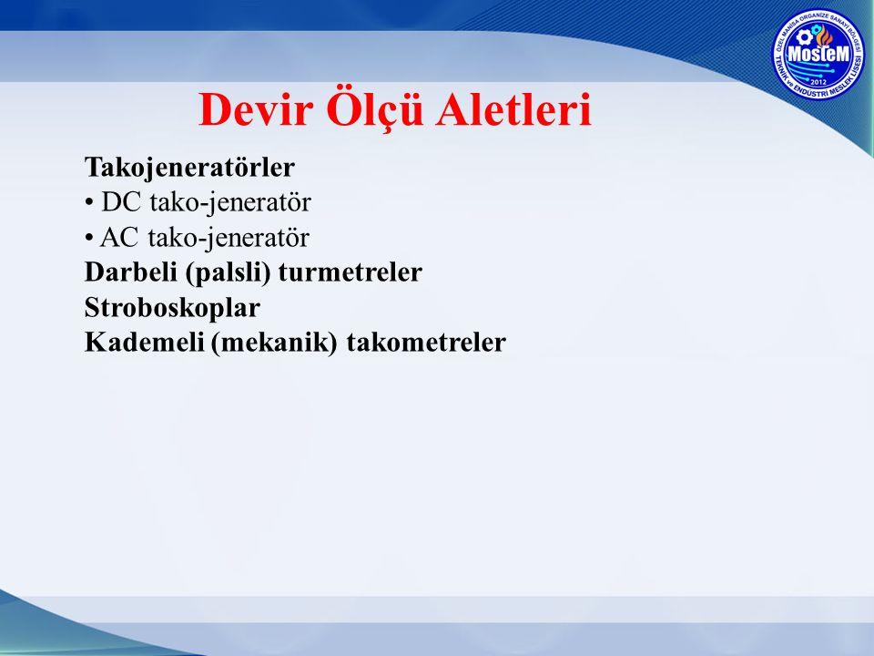 Devir Ölçü Aletleri Takojeneratörler DC tako-jeneratör AC tako-jeneratör Darbeli (palsli) turmetreler Stroboskoplar Kademeli (mekanik) takometreler