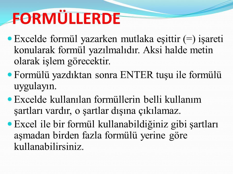 FORMÜLLERDE Excelde formül yazarken mutlaka eşittir (=) işareti konularak formül yazılmalıdır.