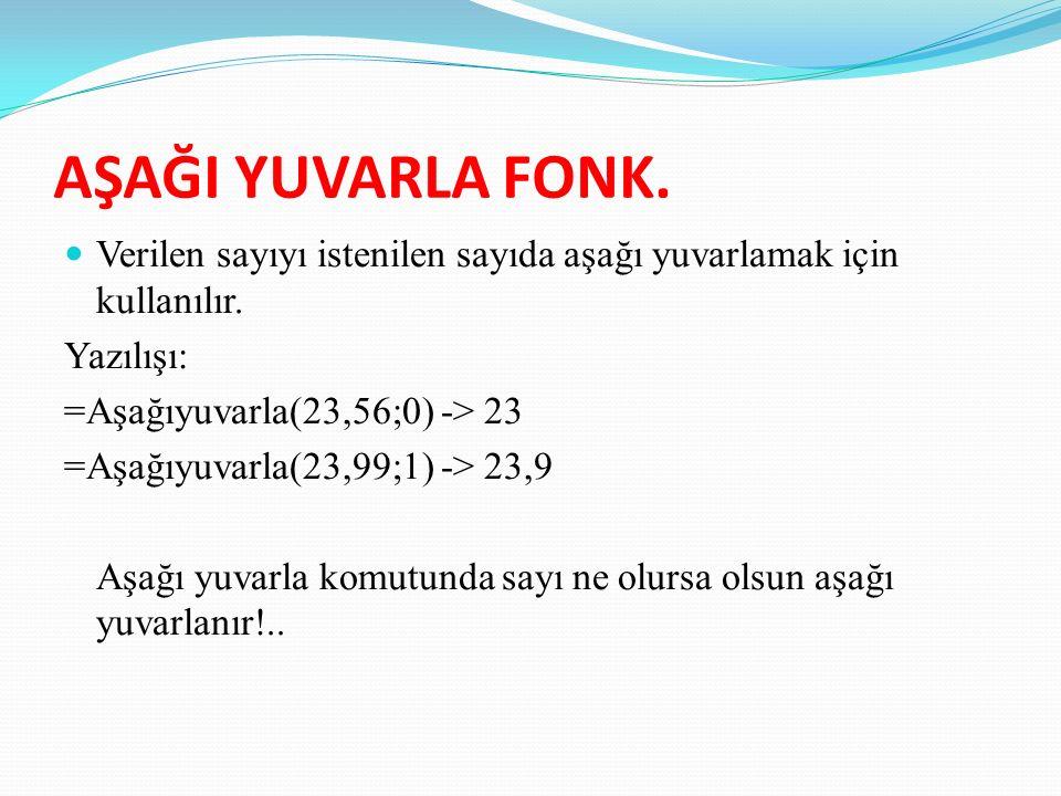 AŞAĞI YUVARLA FONK. Verilen sayıyı istenilen sayıda aşağı yuvarlamak için kullanılır.