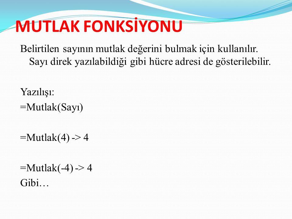 MUTLAK FONKSİYONU Belirtilen sayının mutlak değerini bulmak için kullanılır.