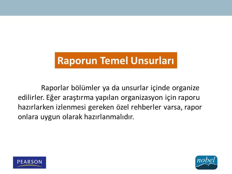 Raporun Temel Unsurları Raporlar bölümler ya da unsurlar içinde organize edilirler.