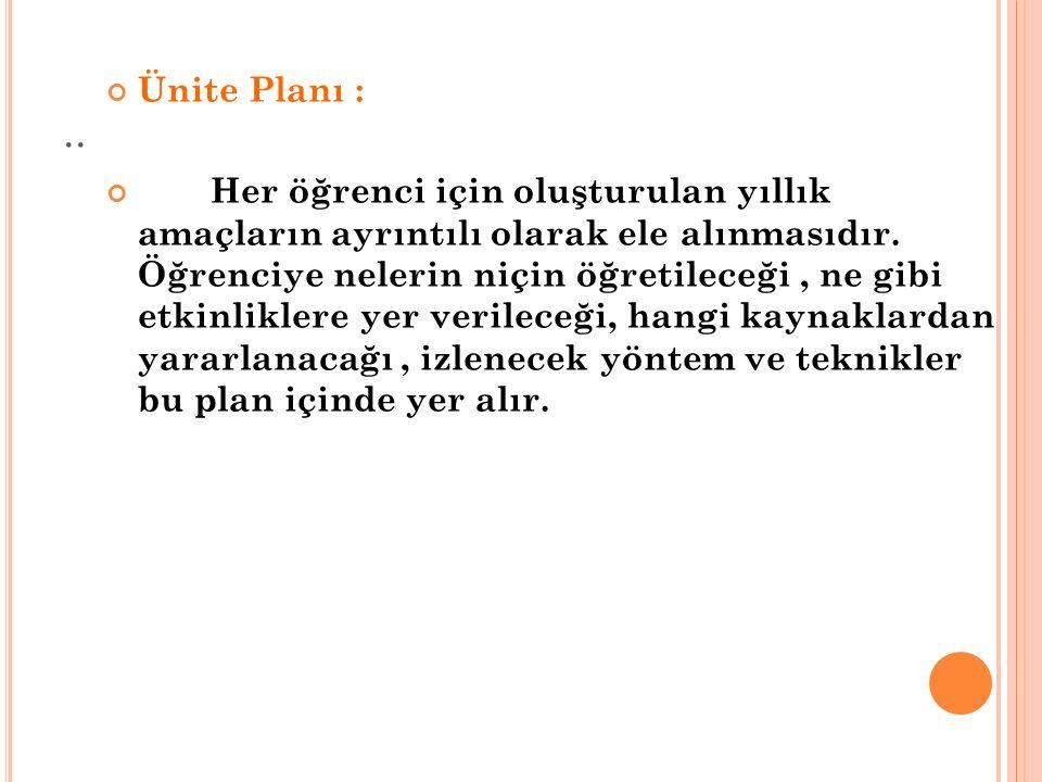.. Ünite Planı : Her öğrenci için oluşturulan yıllık amaçların ayrıntılı olarak ele alınmasıdır.