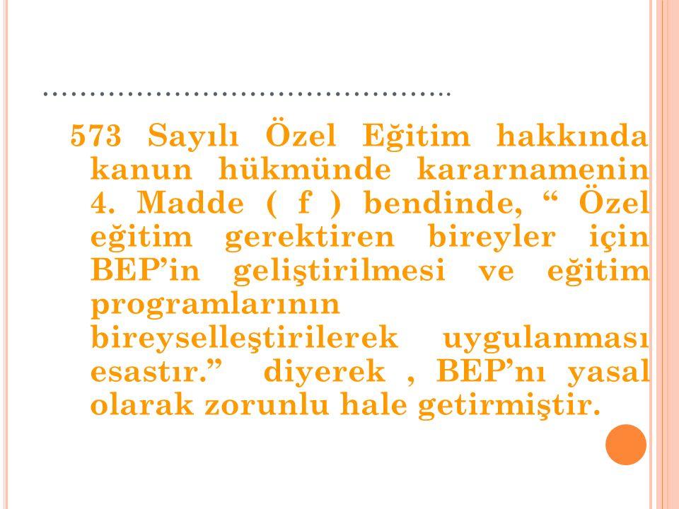 …………………………………….. 573 Sayılı Özel Eğitim hakkında kanun hükmünde kararnamenin 4.