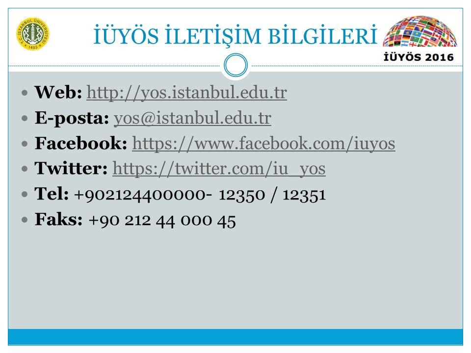 İÜYÖS İLETİŞİM BİLGİLERİ Web: http://yos.istanbul.edu.trhttp://yos.istanbul.edu.tr E-posta: yos@istanbul.edu.tryos@istanbul.edu.tr Facebook: https://www.facebook.com/iuyoshttps://www.facebook.com/iuyos Twitter: https://twitter.com/iu_yoshttps://twitter.com/iu_yos Tel: +902124400000- 12350 / 12351 Faks: +90 212 44 000 45