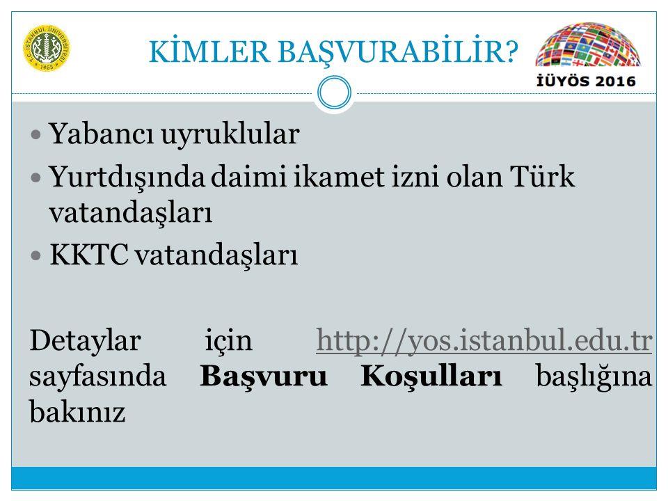 KİMLER BAŞVURABİLİR? Yabancı uyruklular Yurtdışında daimi ikamet izni olan Türk vatandaşları KKTC vatandaşları Detaylar için http://yos.istanbul.edu.t