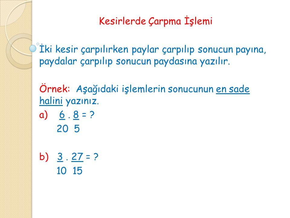 Örnek: 4.1 = . 5 6 Örnek: 3. 1 = . 4 5 Örnek: Bir bahçenin ¾' ünün ½ 'sine ekim yapılıyor.