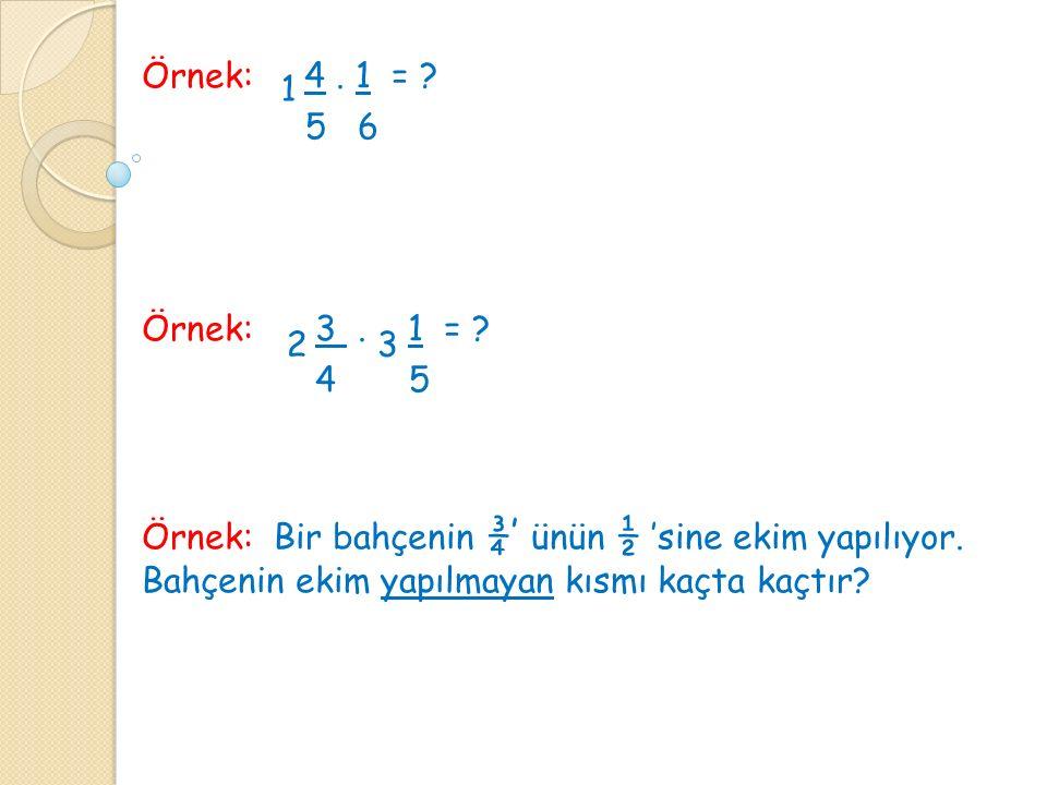 Örnek: 4. 1 = ? 5 6 Örnek: 3. 1 = ? 4 5 Örnek: Bir bahçenin ¾' ünün ½ 'sine ekim yapılıyor. Bahçenin ekim yapılmayan kısmı kaçta kaçtır? 1 23