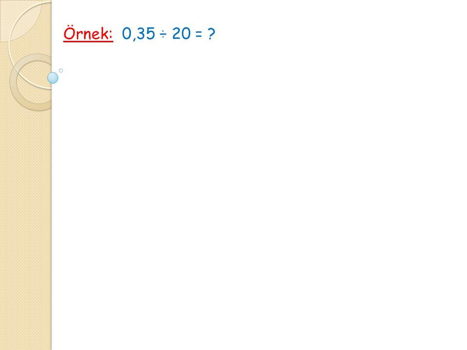Örnek: 0,35 ÷ 20 = ?